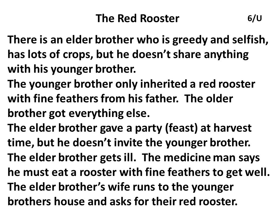 The Red Rooster 6/U. There is an elder brother who is greedy and selfish, has lots of crops, but he doesn't share anything with his younger brother.