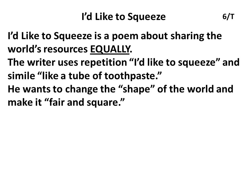 I'd Like to Squeeze 6/T. I'd Like to Squeeze is a poem about sharing the world's resources EQUALLY.
