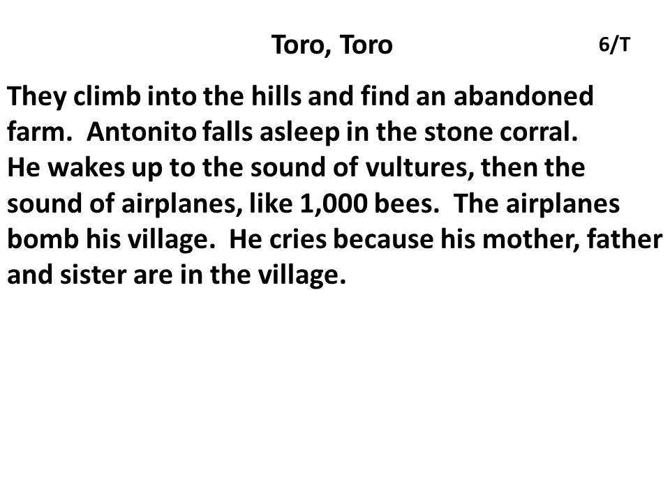 Toro, Toro 6/T. They climb into the hills and find an abandoned farm. Antonito falls asleep in the stone corral.