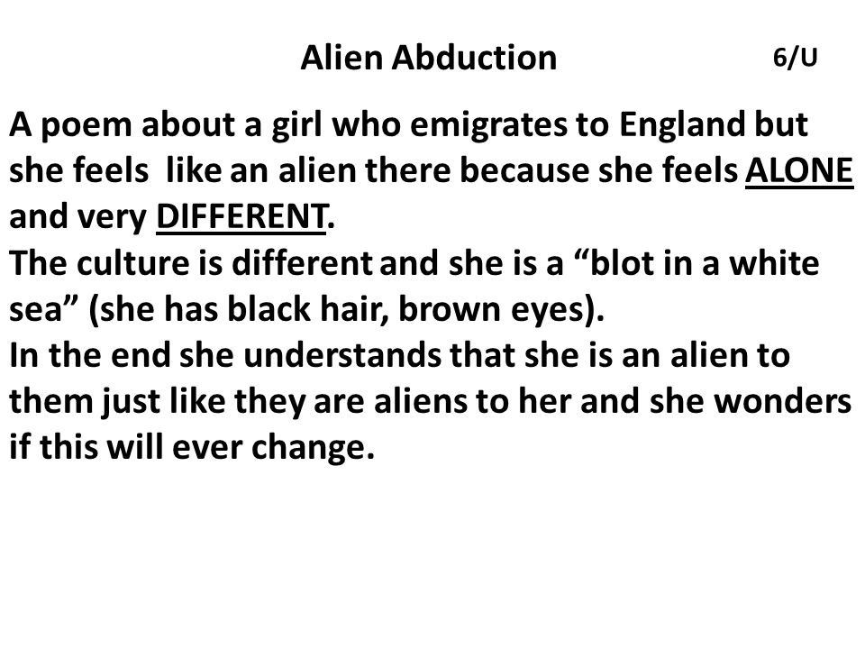 Alien Abduction 6/U. A poem about a girl who emigrates to England but she feels like an alien there because she feels ALONE and very DIFFERENT.
