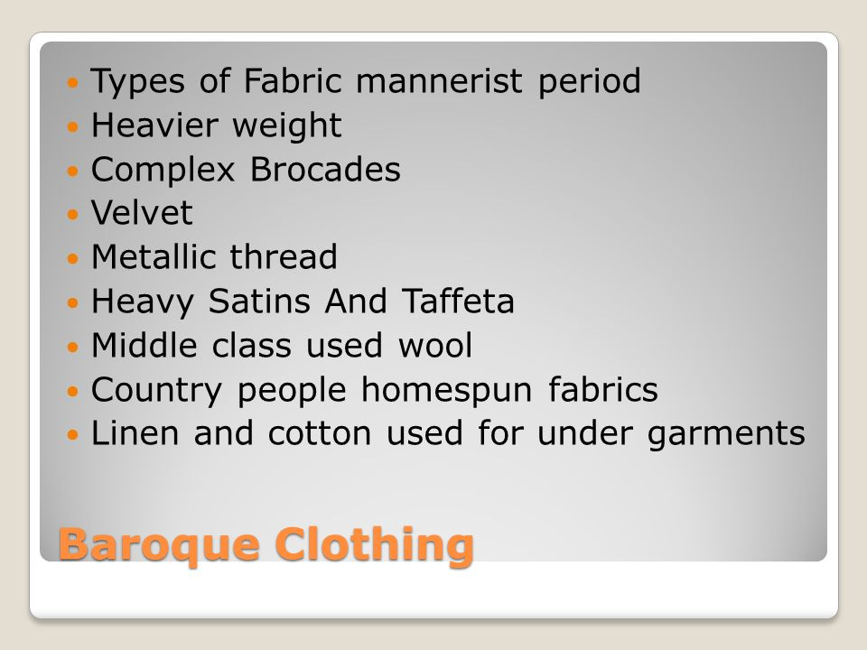 Baroque Clothing Types of Fabric mannerist period Heavier weight