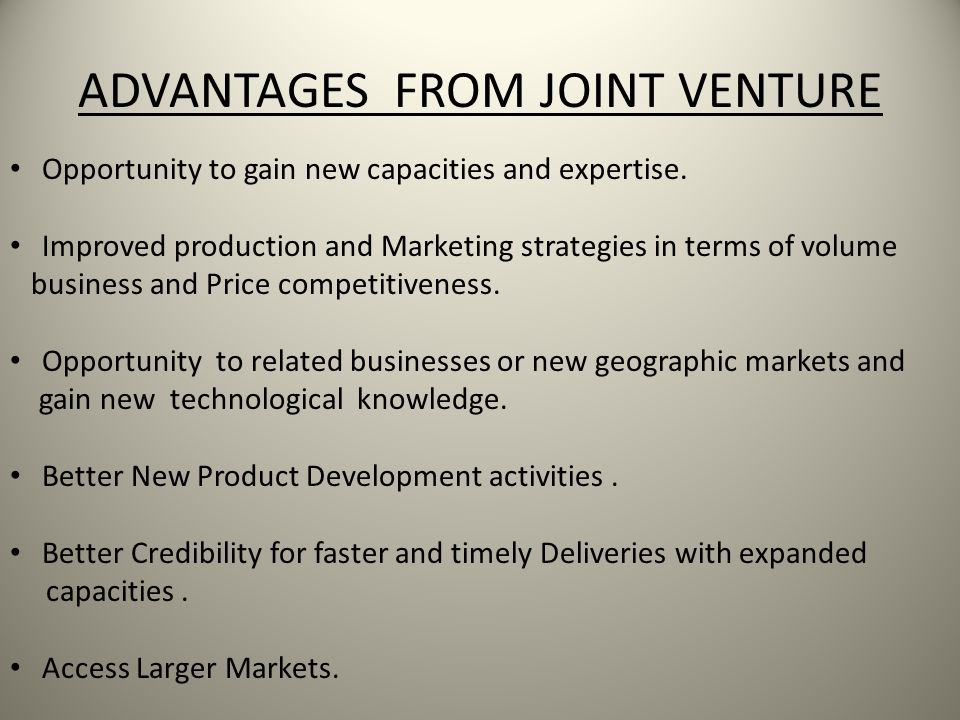 ADVANTAGES FROM JOINT VENTURE