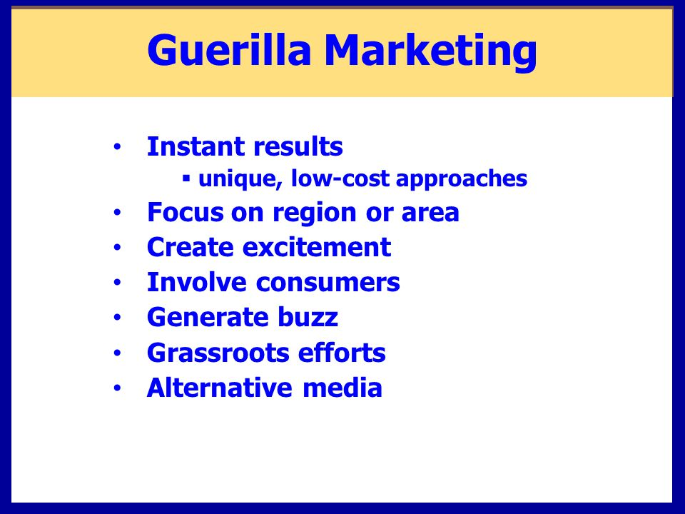 Guerilla Marketing Instant results Focus on region or area