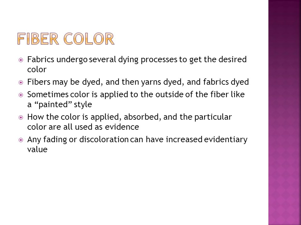 Fiber Color Fabrics undergo several dying processes to get the desired color. Fibers may be dyed, and then yarns dyed, and fabrics dyed.