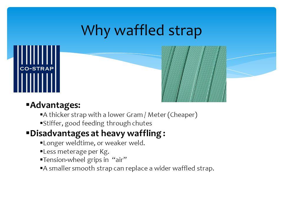 Why waffled strap Advantages: Disadvantages at heavy waffling :