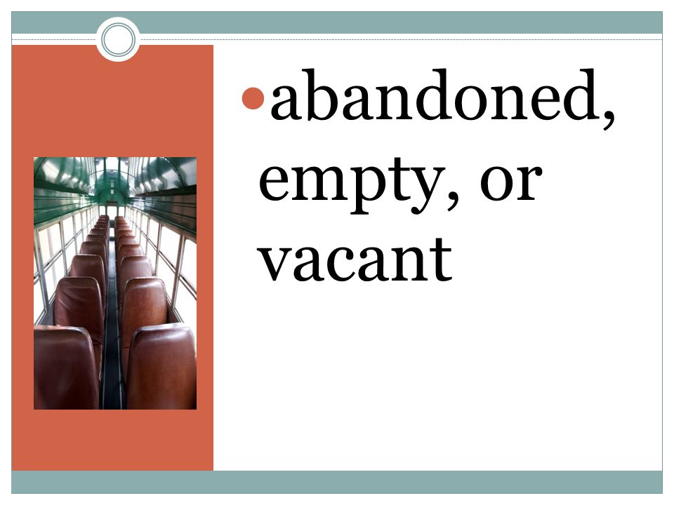 abandoned, empty, or vacant