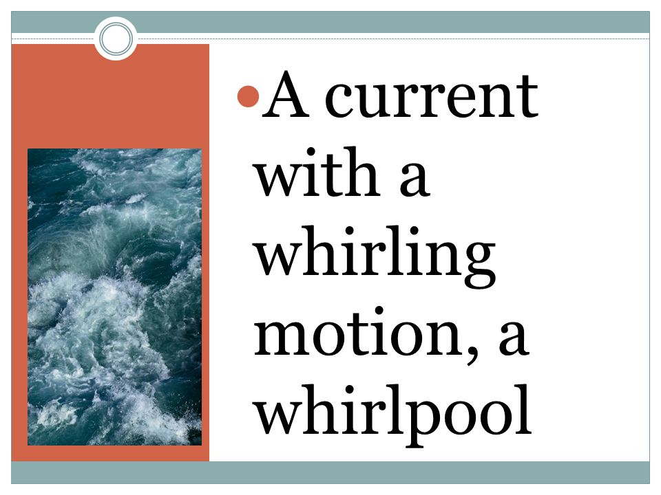 A current with a whirling motion, a whirlpool