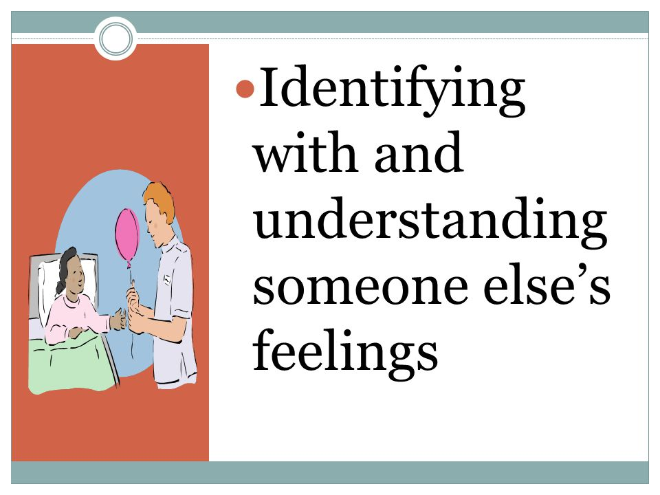 Identifying with and understanding someone else's feelings