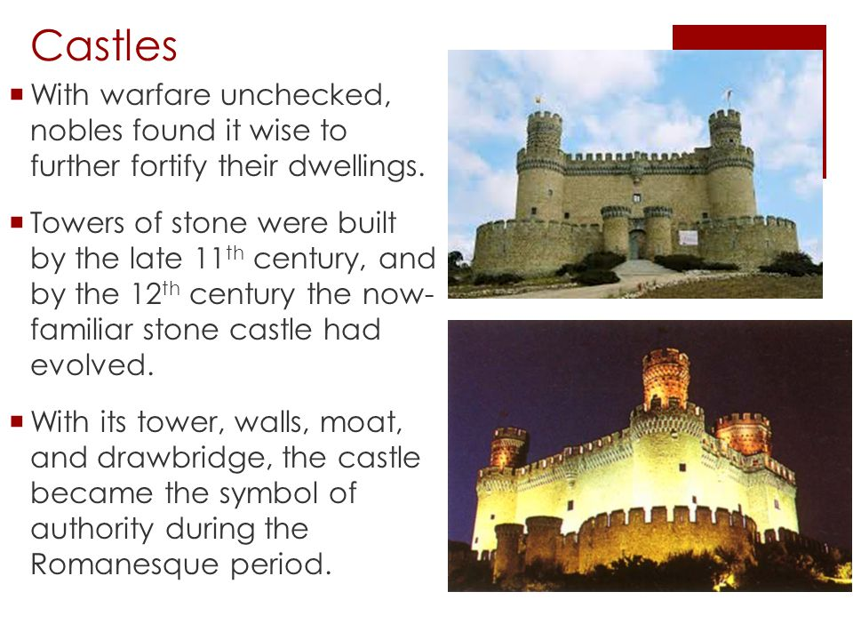 Castles With warfare unchecked, nobles found it wise to further fortify their dwellings.