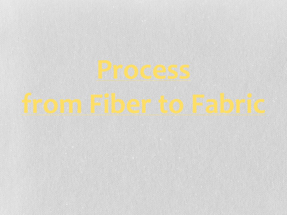 Process from Fiber to Fabric