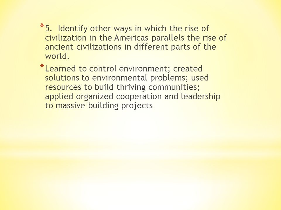 5. Identify other ways in which the rise of civilization in the Americas parallels the rise of ancient civilizations in different parts of the world.