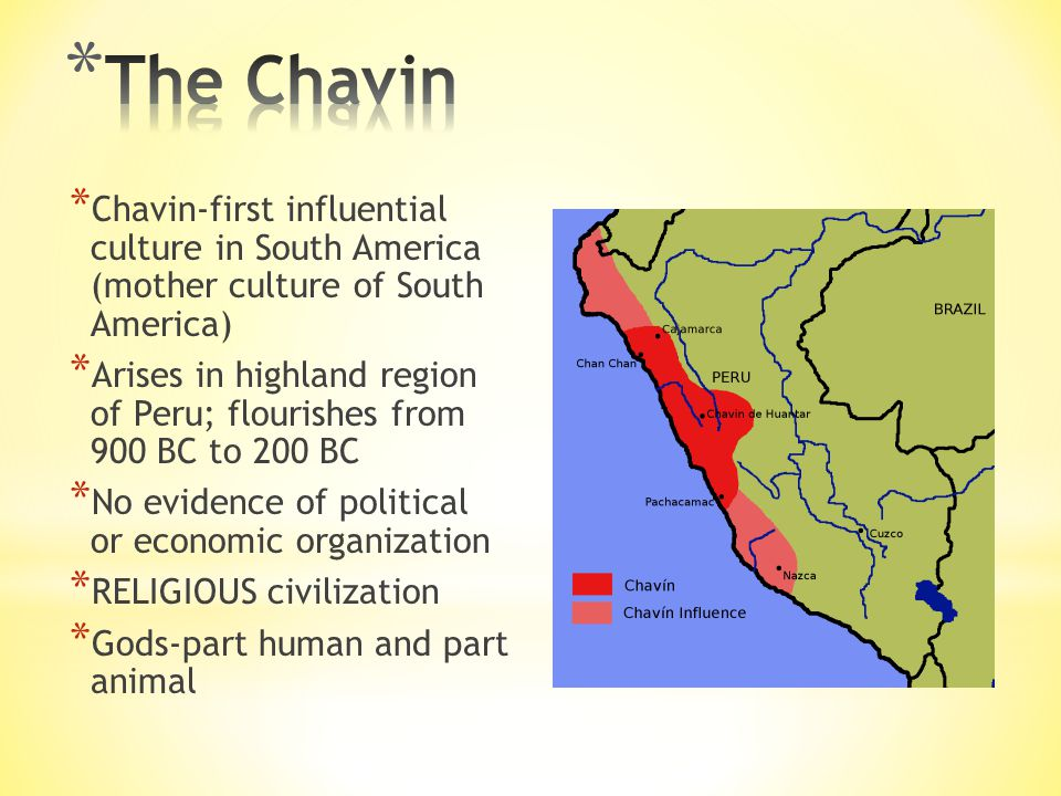 The Chavin Chavin-first influential culture in South America (mother culture of South America)