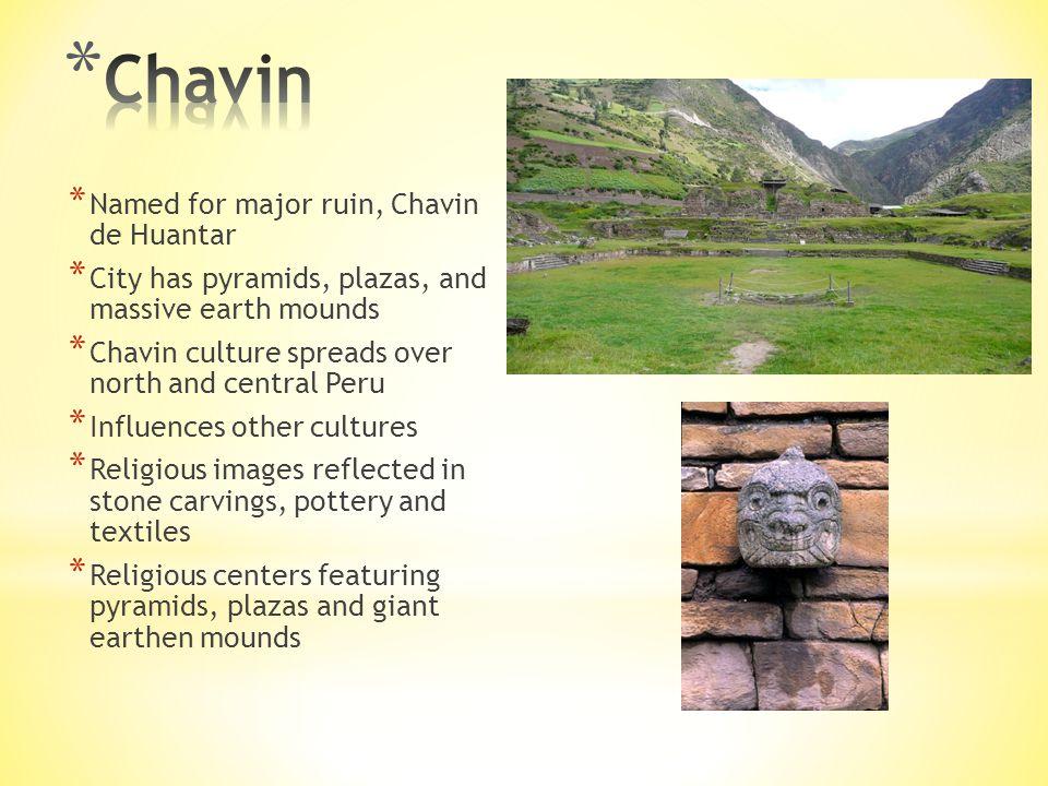Chavin Named for major ruin, Chavin de Huantar