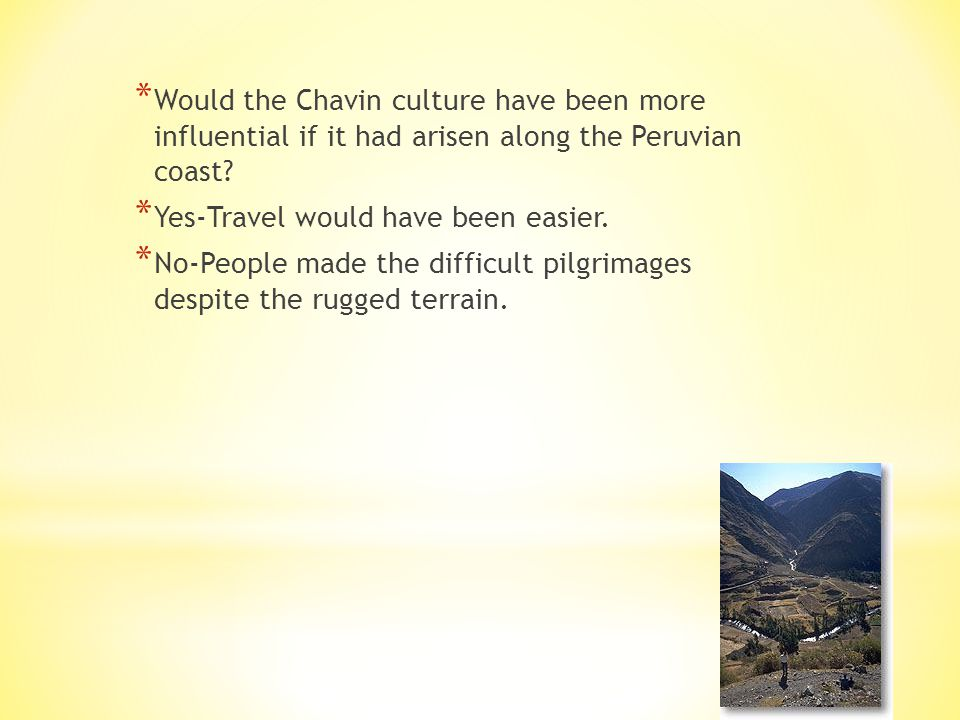 Would the Chavin culture have been more influential if it had arisen along the Peruvian coast