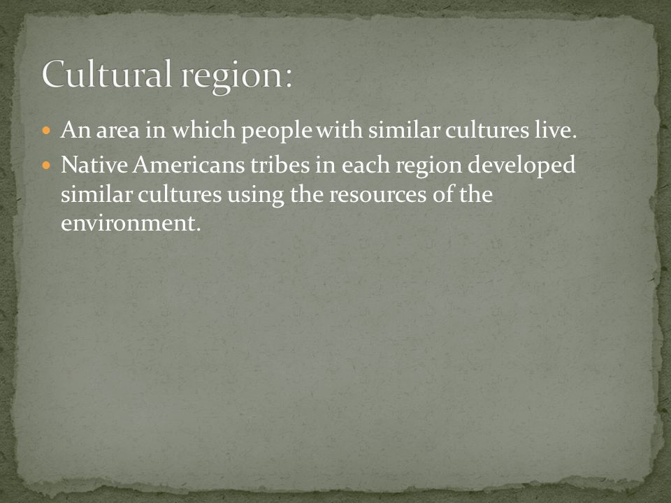 Cultural region: An area in which people with similar cultures live.