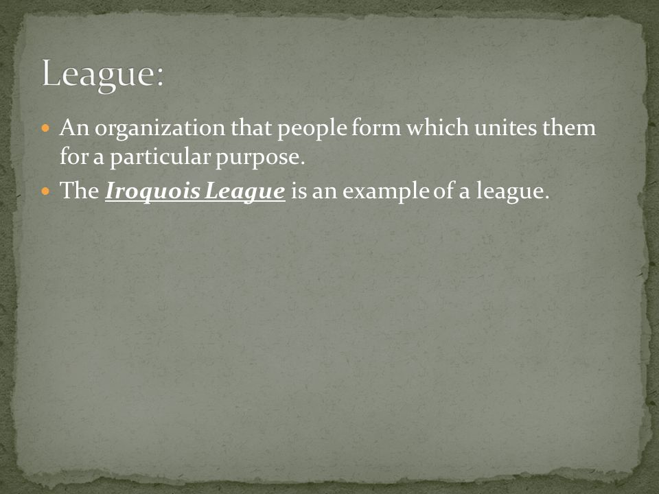 League: An organization that people form which unites them for a particular purpose.
