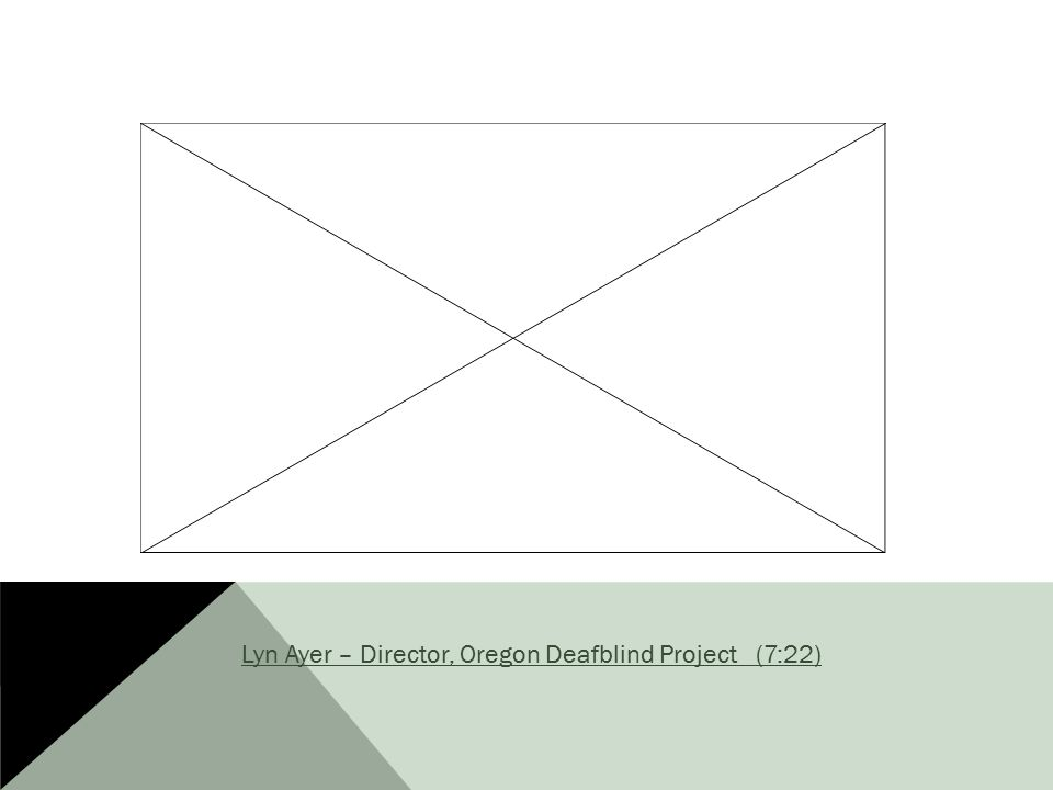 Lyn Ayer – Director, Oregon Deafblind Project (7:22)