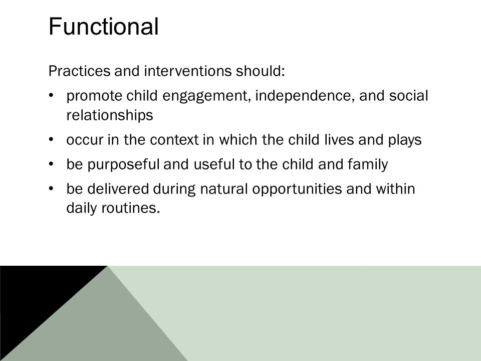 Functional Practices and interventions should: