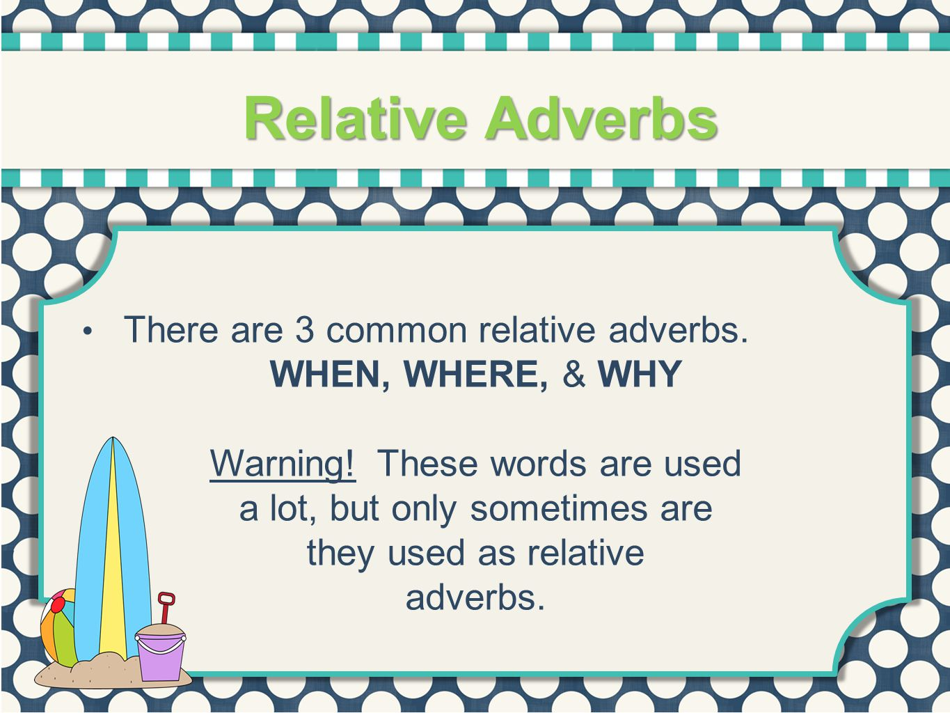 Relative Adverbs There are 3 common relative adverbs.