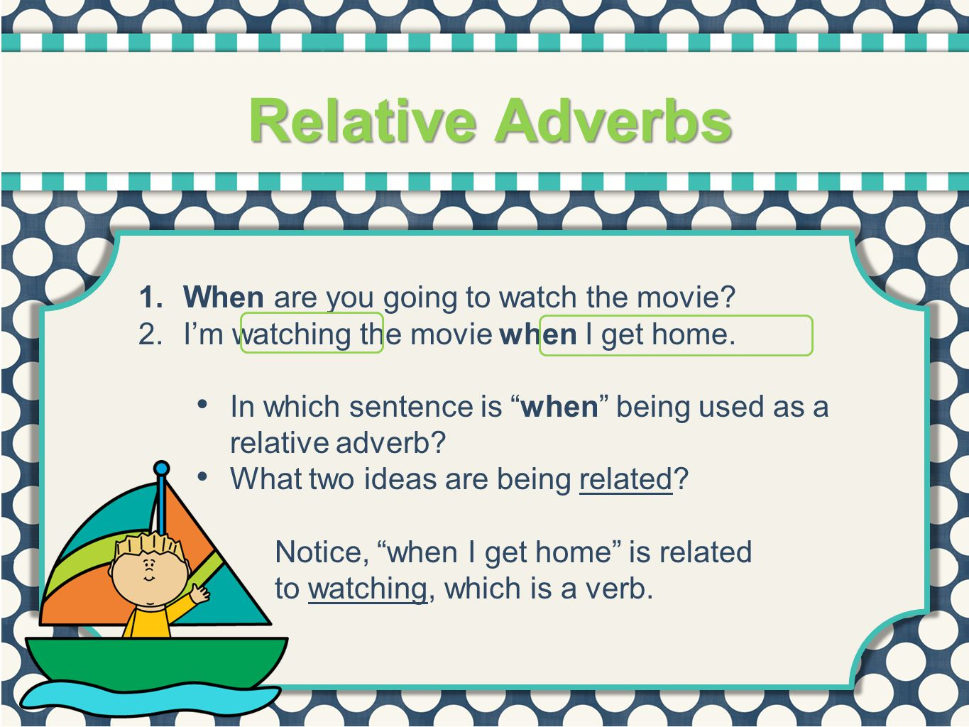 Relative Adverbs When are you going to watch the movie