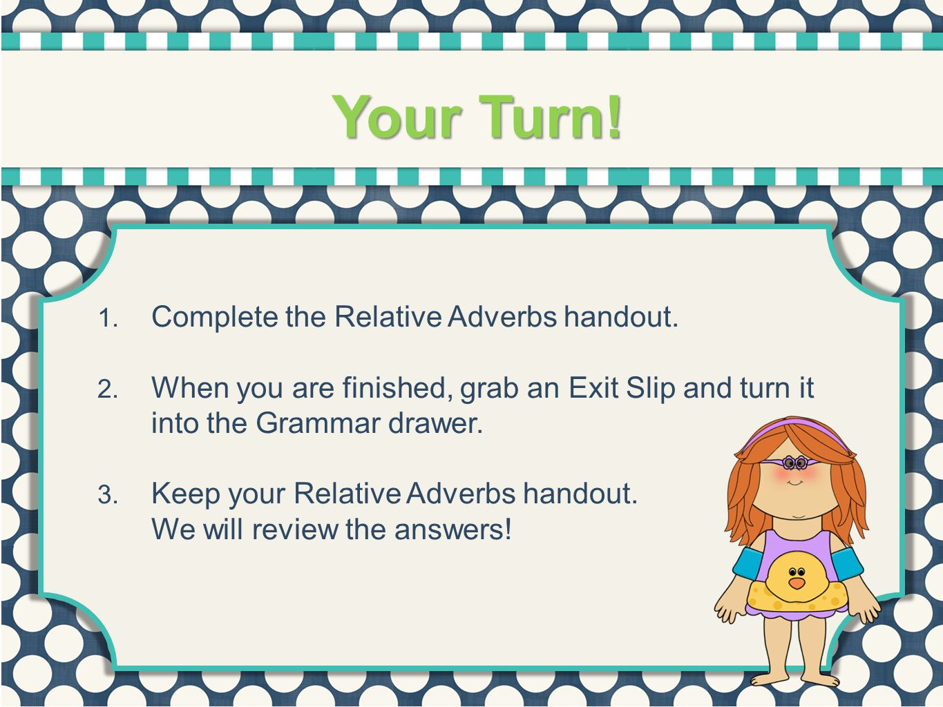 Your Turn! Complete the Relative Adverbs handout.