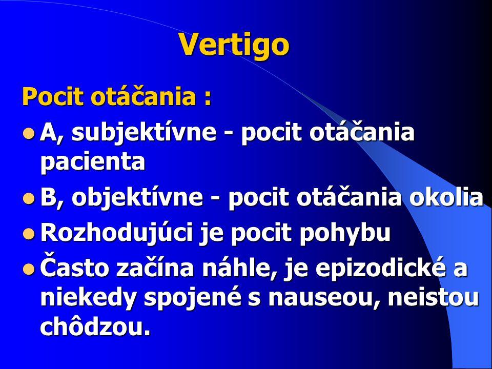 Vertigo Pocit otáčania : A, subjektívne - pocit otáčania pacienta