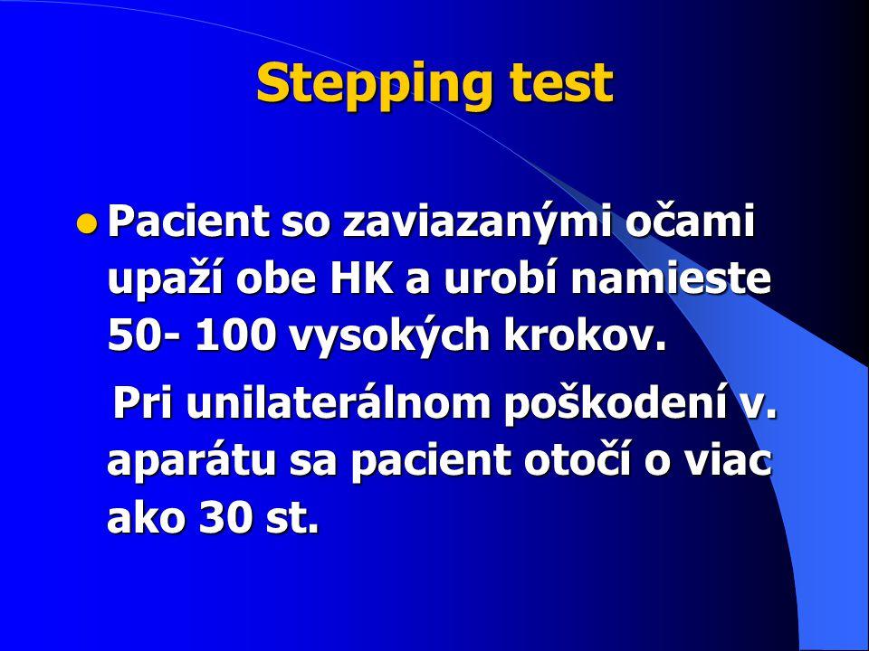 Stepping test Pacient so zaviazanými očami upaží obe HK a urobí namieste 50- 100 vysokých krokov.