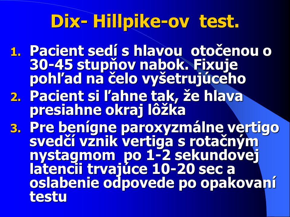 Dix- Hillpike-ov test. Pacient sedí s hlavou otočenou o 30-45 stupňov nabok. Fixuje pohľad na čelo vyšetrujúceho.