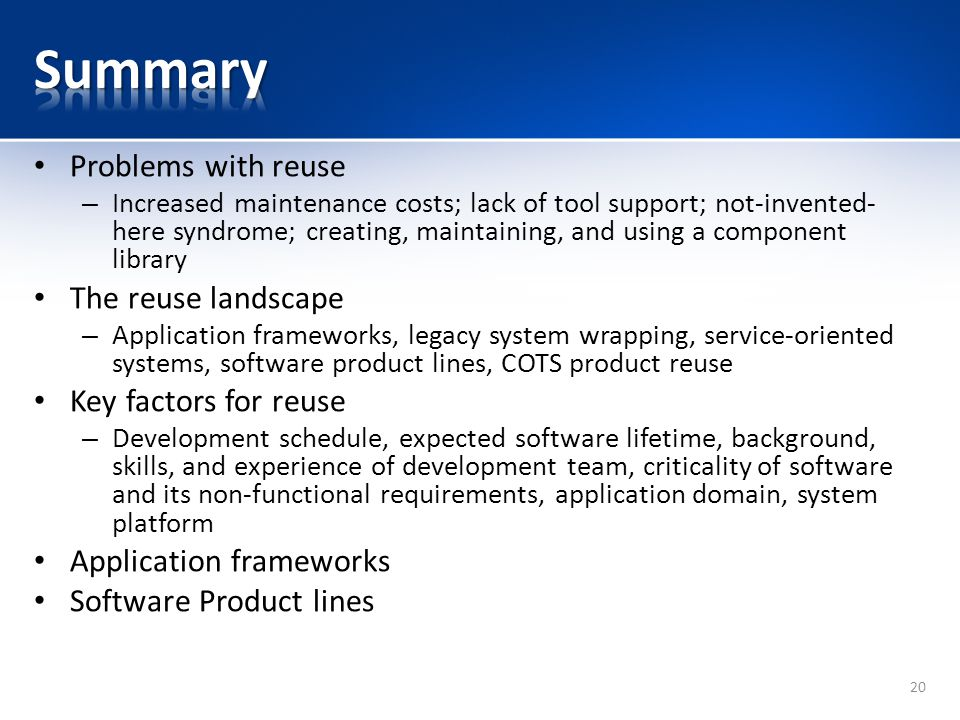 Summary Problems with reuse The reuse landscape Key factors for reuse