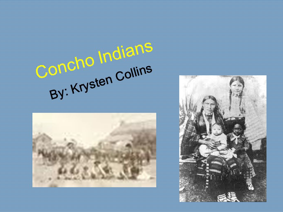 Concho Indians By: Krysten Collins
