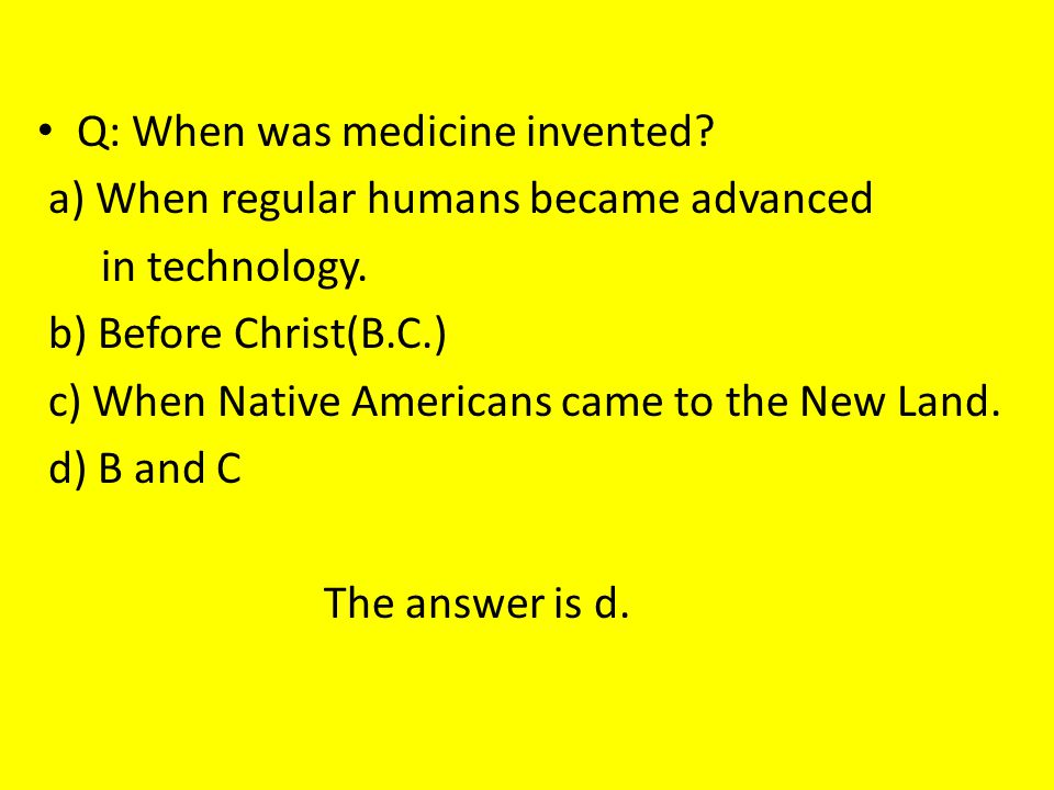 Q: When was medicine invented