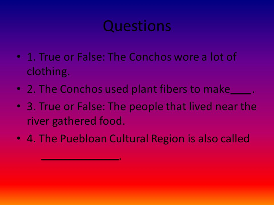 Questions 1. True or False: The Conchos wore a lot of clothing.