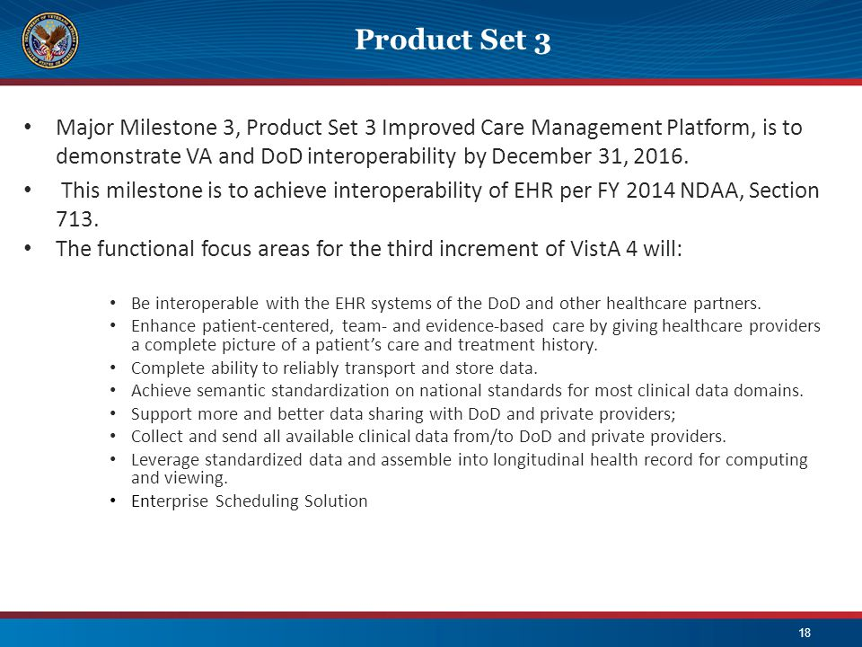 Product Set 3 Major Milestone 3, Product Set 3 Improved Care Management Platform, is to demonstrate VA and DoD interoperability by December 31, 2016.