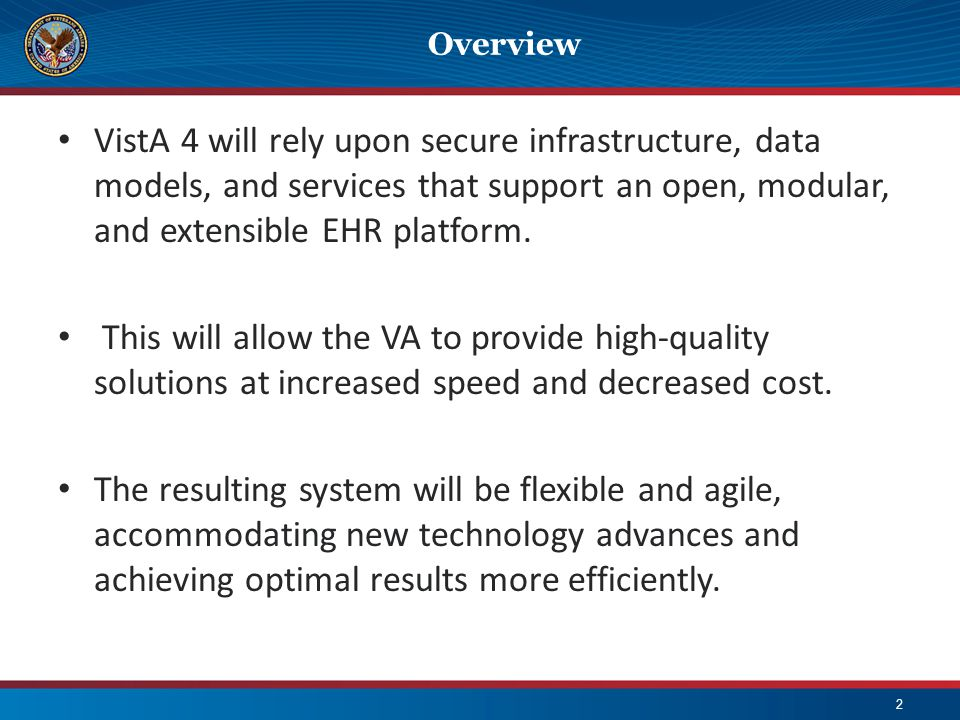 Overview VistA 4 will rely upon secure infrastructure, data models, and services that support an open, modular, and extensible EHR platform.