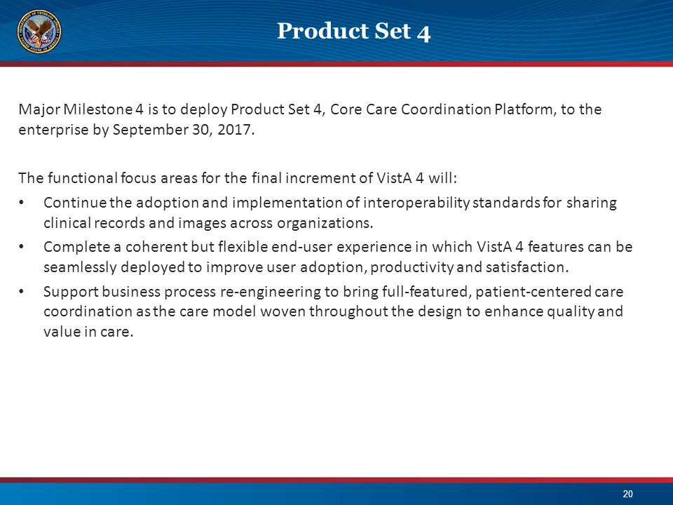 Product Set 4 Major Milestone 4 is to deploy Product Set 4, Core Care Coordination Platform, to the enterprise by September 30, 2017.