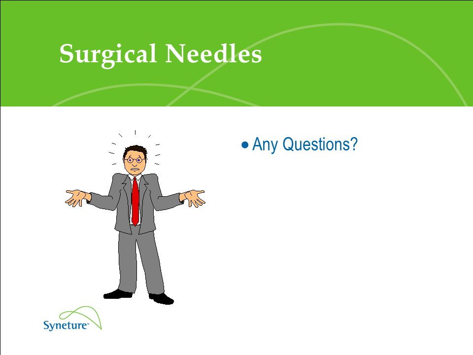 Surgical Needles Any Questions