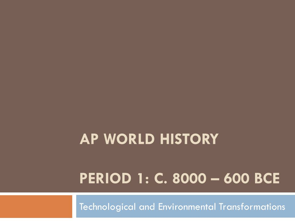 AP WORLD HISTORY Period 1: c. 8000 – 600 BCE