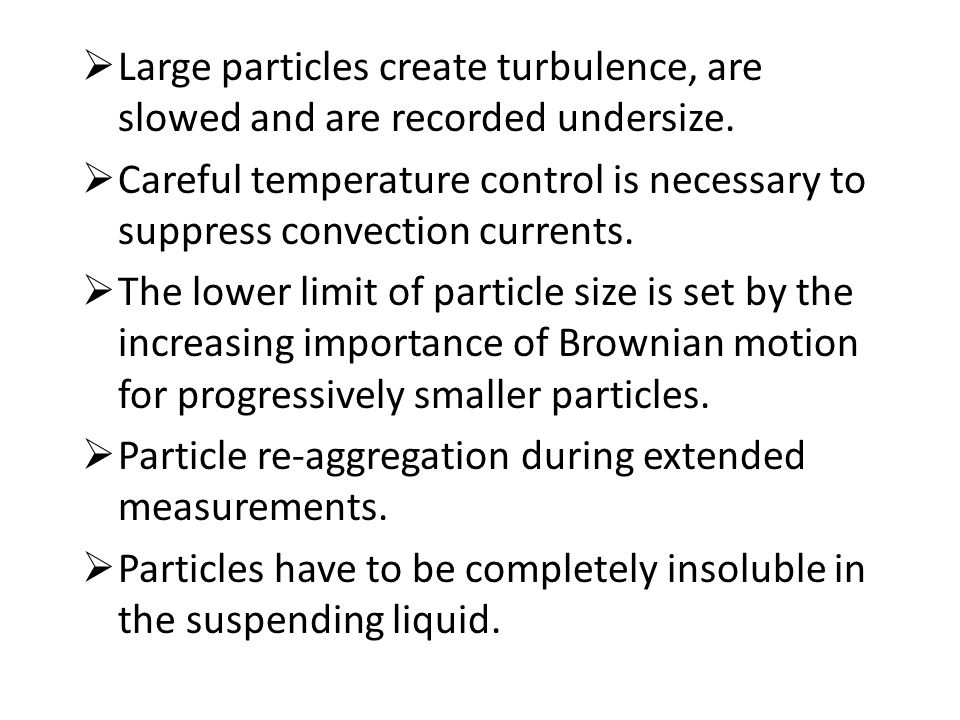 Large particles create turbulence, are slowed and are recorded undersize.