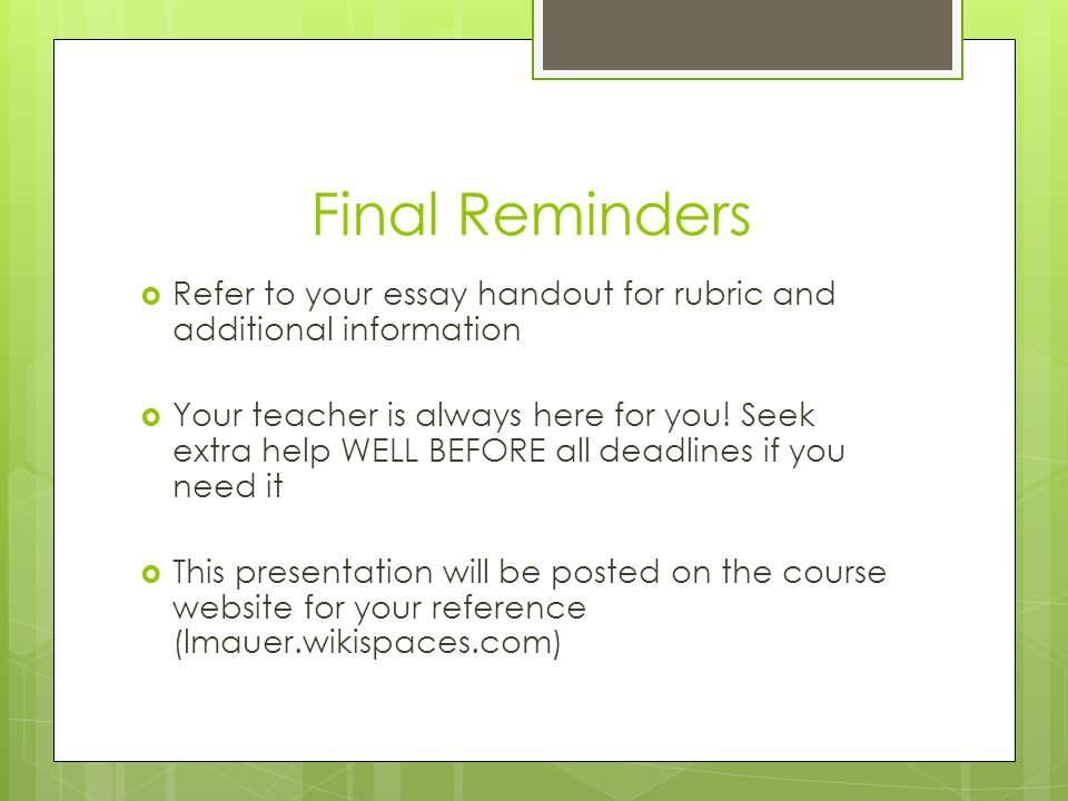 Final Reminders Refer to your essay handout for rubric and additional information.