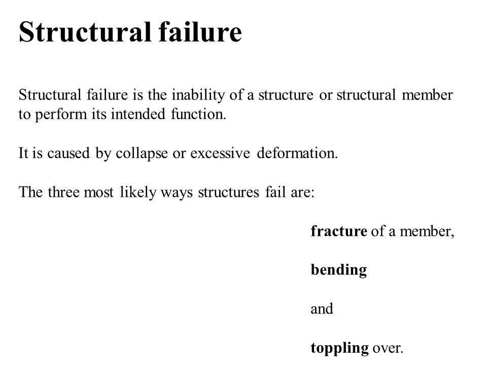 Structural failure Structural failure is the inability of a structure or structural member to perform its intended function.