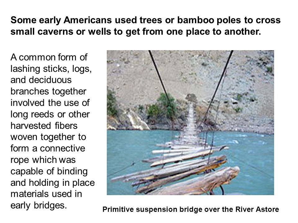 Some early Americans used trees or bamboo poles to cross small caverns or wells to get from one place to another.