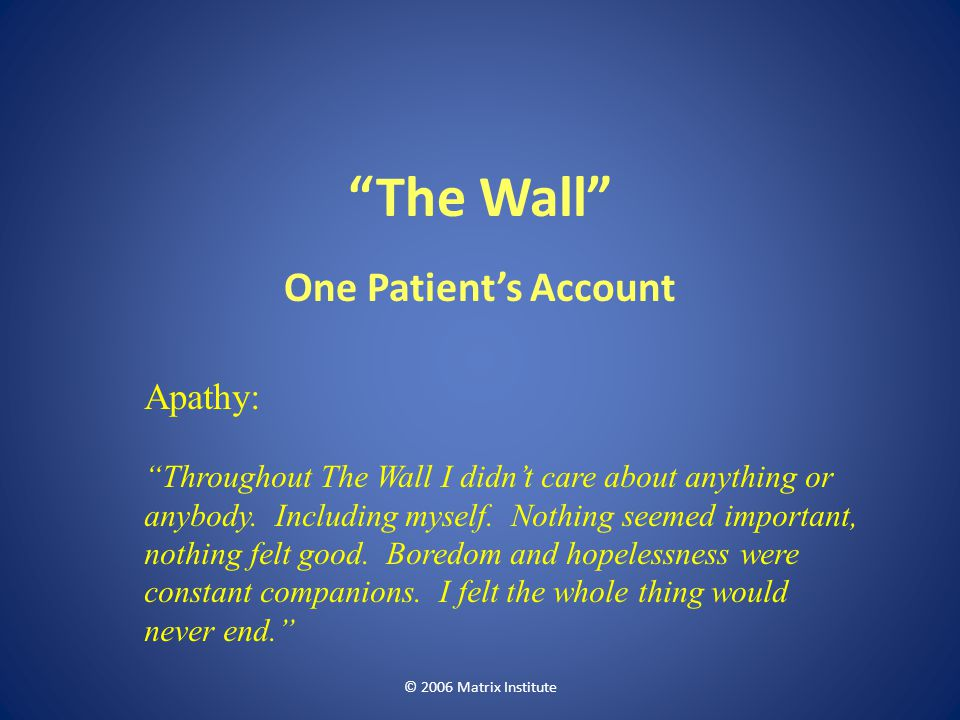 The Wall One Patient's Account Apathy: