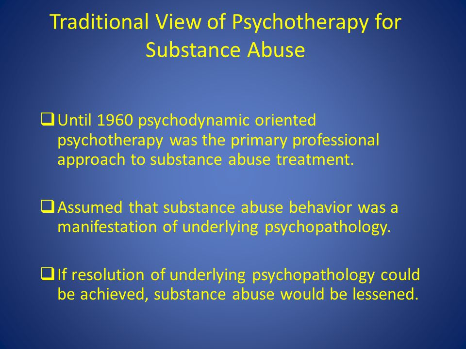 Traditional View of Psychotherapy for Substance Abuse