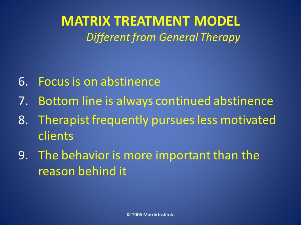 MATRIX TREATMENT MODEL Different from General Therapy