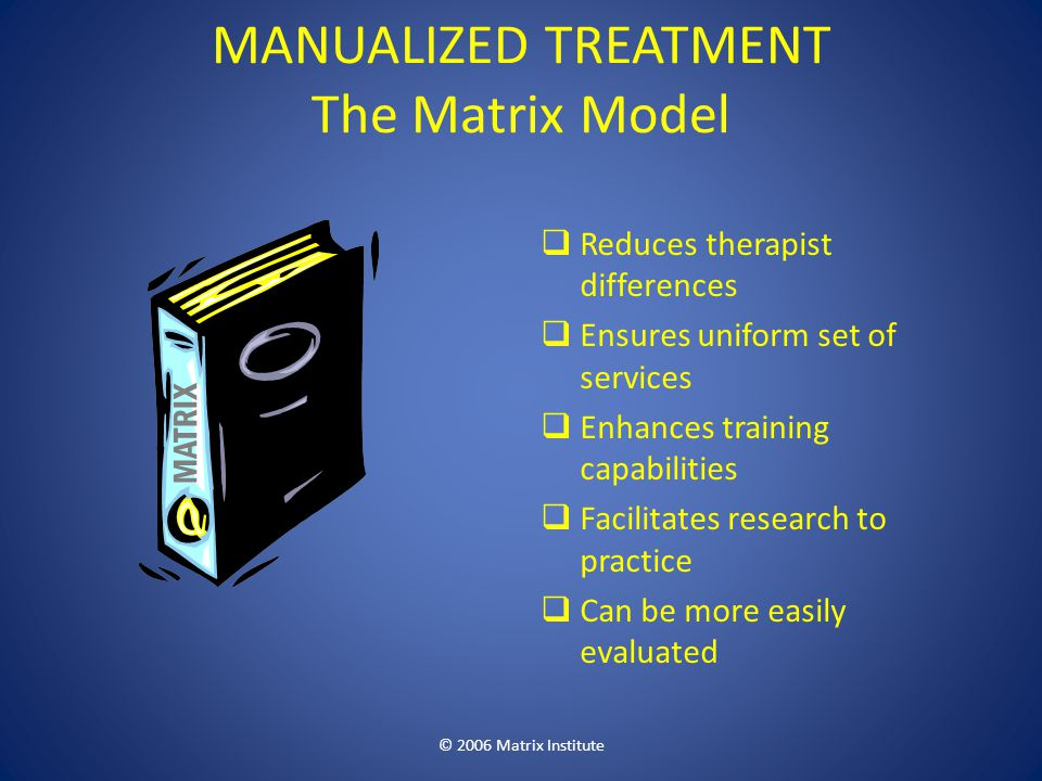 MANUALIZED TREATMENT The Matrix Model