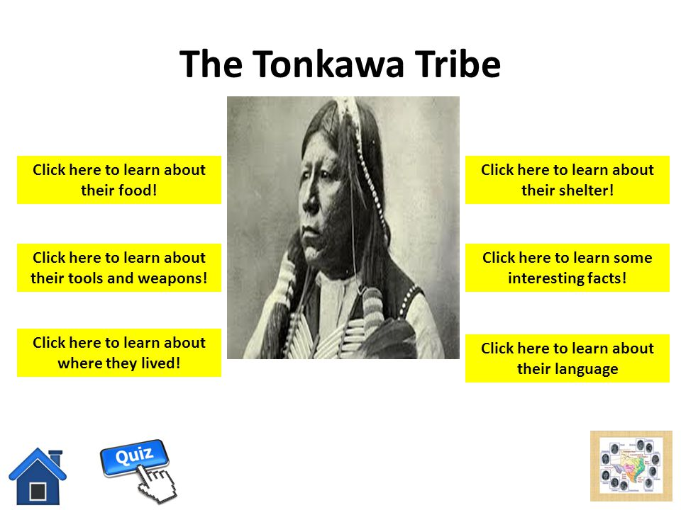 The Tonkawa Tribe Click here to learn about their food!