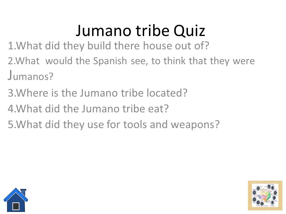 Jumano tribe Quiz 1.What did they build there house out of