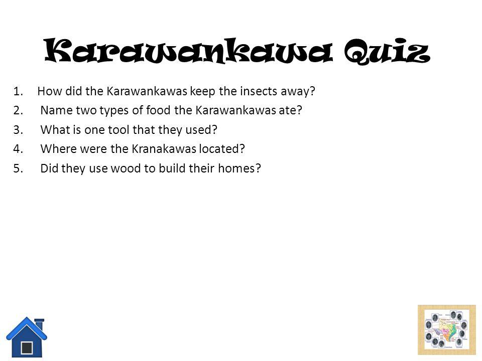 Karawankawa Quiz How did the Karawankawas keep the insects away