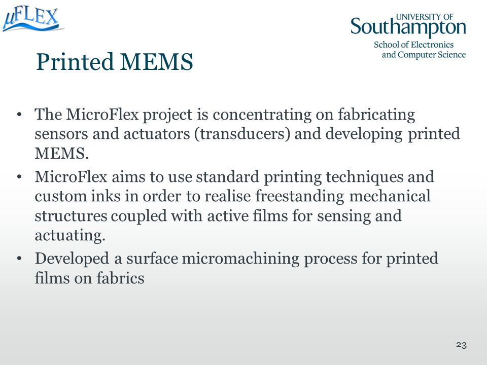 Printed MEMS The MicroFlex project is concentrating on fabricating sensors and actuators (transducers) and developing printed MEMS.