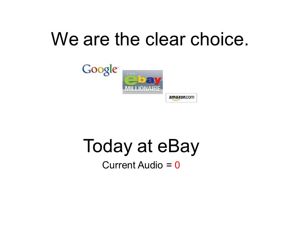 We are the clear choice. Today at eBay Current Audio = 0